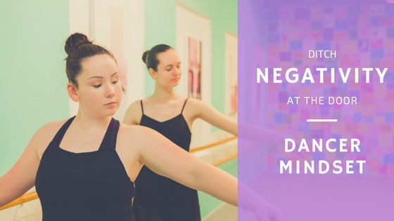 Ditch Negativity at the Door! Improve your Dancer Mindset!